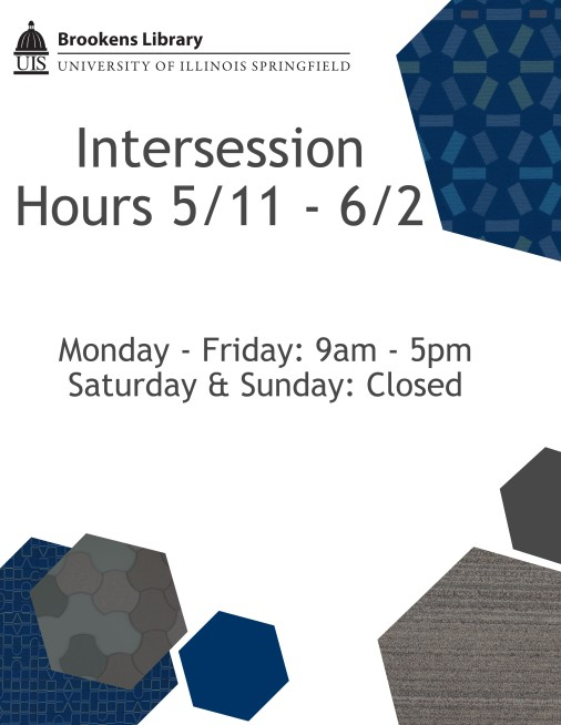 Intersession Hours 5/11 - 6/2 Monday - Friday 9am - 5pm Saturday and Sunday: Closed